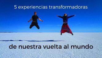 5 experiencias transformadoras que vivimos al dar la vuelta al mundo