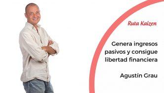 Videocharlas Kaizen #13. Generar ingresos pasivos para conseguir la libertad financiera. Agustín Grau