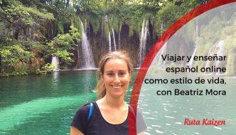 Videocharlas Kaizen #14. Viajar y enseñar español online como estilo de vida. Beatriz Mora, de Enseñando Español Online