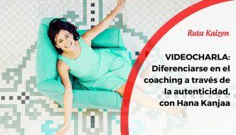 Videocharlas Kaizen #17. Diferenciarse en el coaching a través de la autenticidad, con Hana Kanjaa