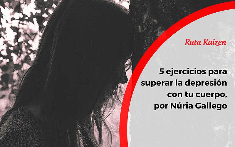 5 Ejercicios Simples Para Superar La Depresión Con Tu Cuerpo
