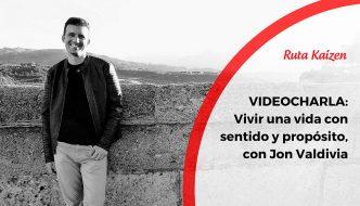 Videocharlas Kaizen #19. Vivir una vida con sentido y propósito, con Jon Valdivia
